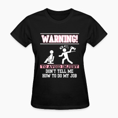 Warning: Don't tell me how to do my job T-shirts