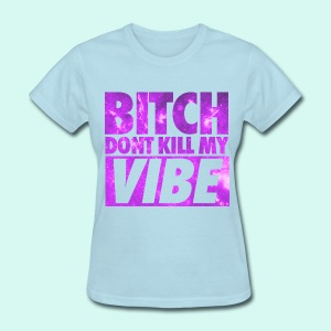 DON'T KILL MY VIBE - Women's T-Shirt