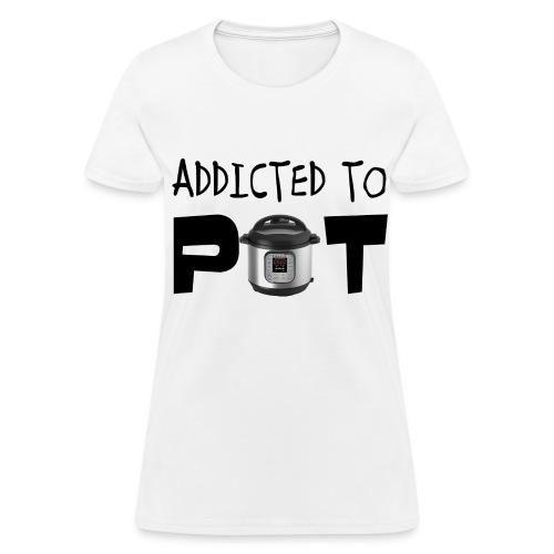 Addicted to POT Women's Tee - Women's T-Shirt