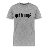 T-Shirts ~ Men's Premium T-Shirt ~ got trump? T-Shirt