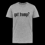 T-Shirts ~ Men's Premium T-Shirt ~ got trump? T-Shirt