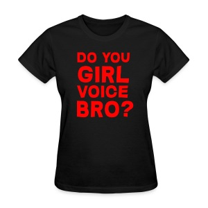 Do you even girl voice bro? (Female) - Women's T-Shirt