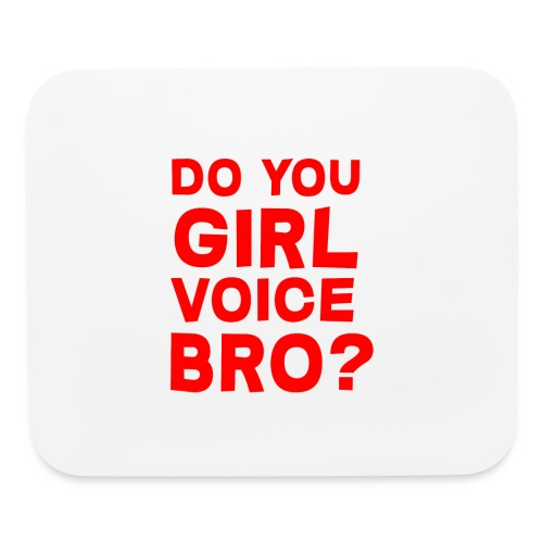 Do you girl voice bro? Mouse pad - Mouse pad Horizontal