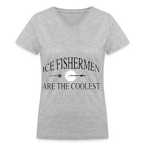 Ice fishermen are the coolest. - Women's V-Neck T-Shirt
