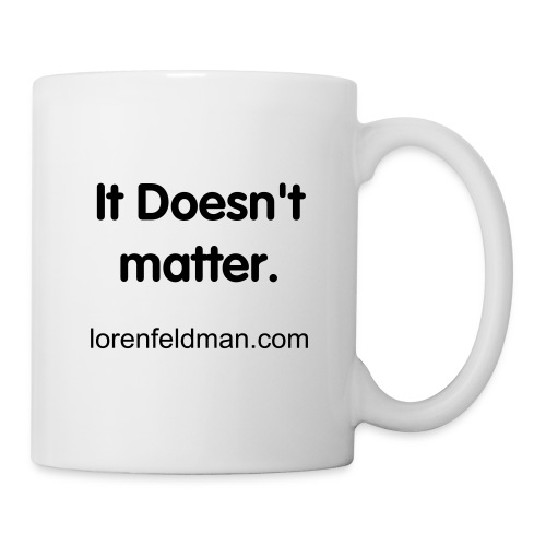 It Doesn't Matter Mug - Coffee/Tea Mug