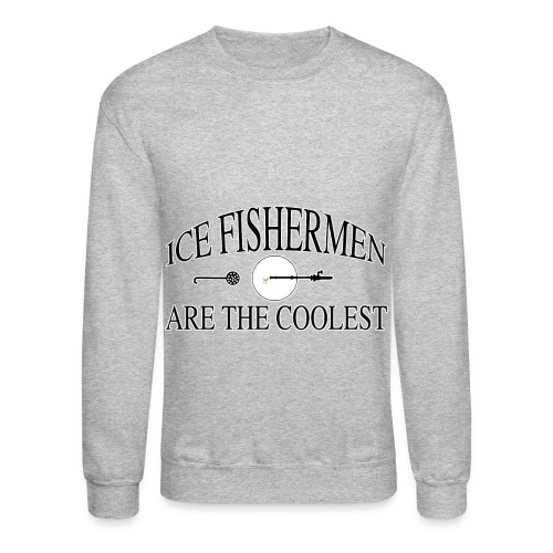 Ice fishermen are the coolest. - Crewneck Sweatshirt