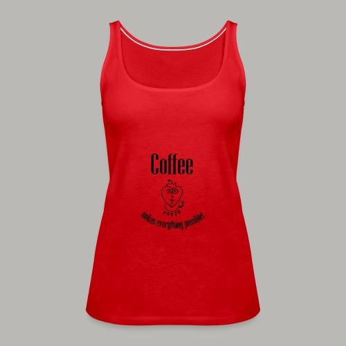 Coffee Makes Everything Better - Red - Women's Premium Tank Top