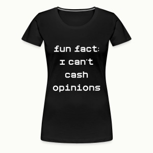 fun fact: I can't cash opinions - Women's Premium T-Shirt