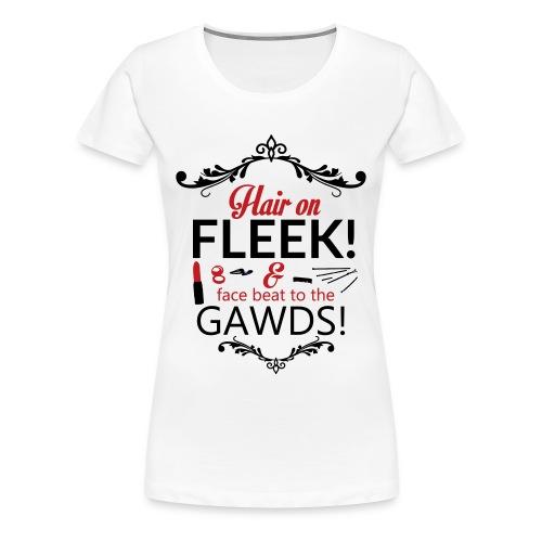 HAIR ON FLEEK! FACE BEAT TO THE GAWDS - Women's Premium T-Shirt