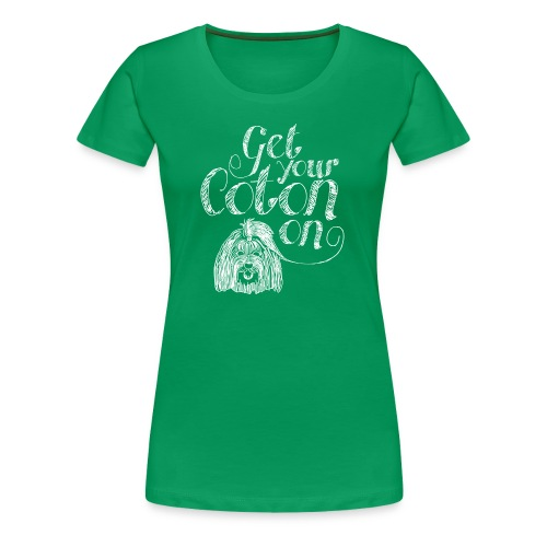 Get your Coton on! - Women's Premium T-Shirt