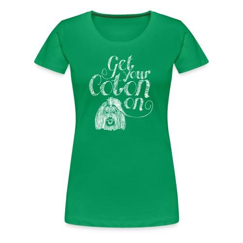 Get your Coton on! - Women's Premium T-Shirt