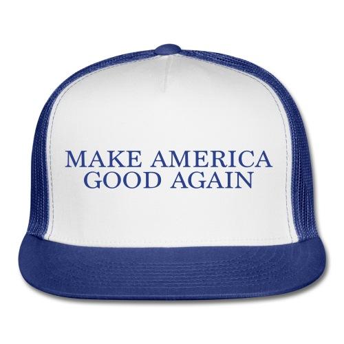Make America Good Again Trucker Hat - Trucker Cap