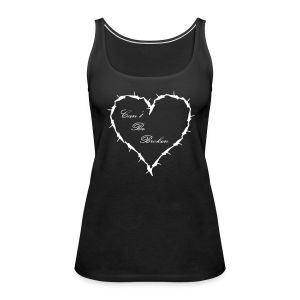 Barbed Wire Heart cant be broken  - Women's Premium Tank Top