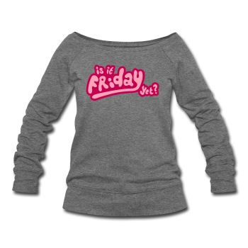 Is it Friday yet? - Women's Wideneck Sweatshirt