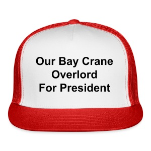 Our Bay Crane Overlord For President red trucker cap - Trucker Cap