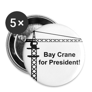 Bay Crane for President buttons 5-pack - Large Buttons