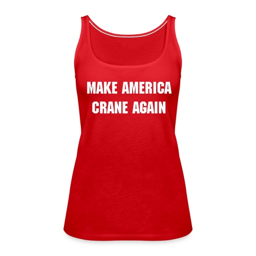 Make America Crane Again red women's tank - Women's Premium Tank Top
