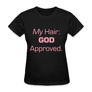 My Hair. God Approved. - Women's T-Shirt