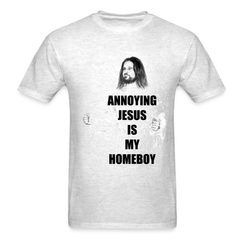 Annoying Jesus is My Homeboy - Men's T-Shirt
