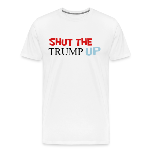 Shut the TRUMP up - Men's Premium T-Shirt