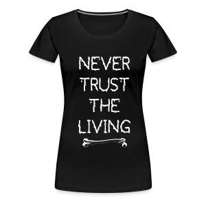 Never Trust the Living tee (Women's) - Women's Premium T-Shirt