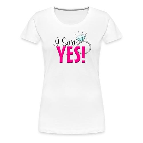 I Said Yes - Women's Premium T-Shirt