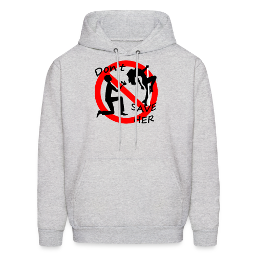 Don't Save Her - Men's Hoodie