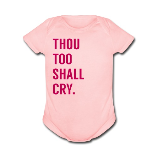 Thou too shall cry (pink) - Organic Short Sleeve Baby Bodysuit
