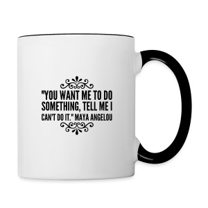 "Maya Angelou ""Tell Me I Can't"" Mug - Contrast Coffee Mug"