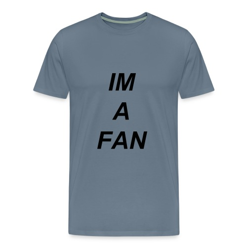 Im a fan  - Men's Premium T-Shirt