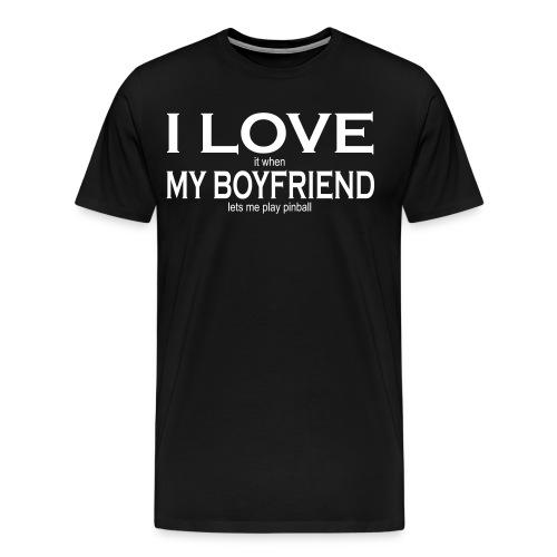 I LOVE it when MY BOYFRIEND lets me play pinball - Men's Premium T-Shirt