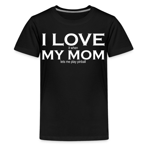 I LOVE it when MY MOM lets me play pinball - Youth - White Text - Kids' Premium T-Shirt