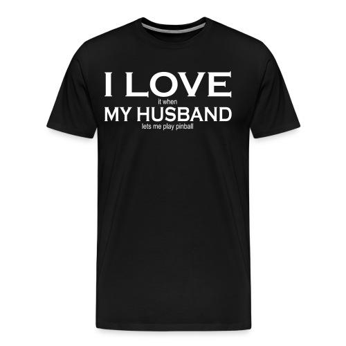 I LOVE it when MY HUSBAND lets me play pinball - Men's Premium T-Shirt