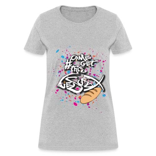 #ComeGetThisJesusBread - Women's T-Shirt