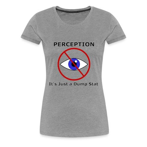 Perception Dump Stat (Women) - Women's Premium T-Shirt