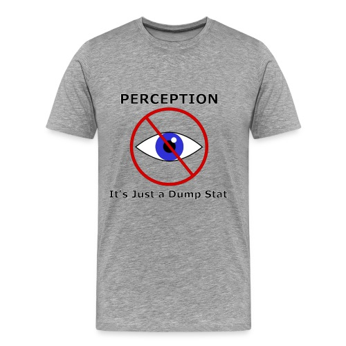 Perception Dump Stat (Men) - Men's Premium T-Shirt