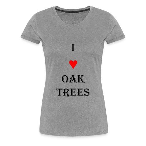 I LOVE OAK TREES - Women's Premium T-Shirt