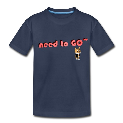 need to GO~ - Toddler Premium T-Shirt
