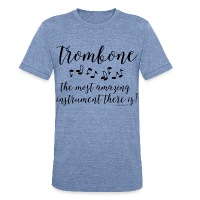 Amazing Trombone - Unisex Tri-Blend T-Shirt by American Apparel
