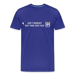 AIN'T NOBODY GOT TIME FOR THAT - Men's Premium T-Shirt