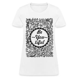 Be-You-tiful flower design - Women's T-Shirt