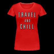 T-Shirts ~ Women's Premium T-Shirt ~ Travel and Chill  (skip netflix)
