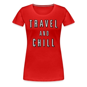 Travel and Chill  (skip netflix) - Women's Premium T-Shirt