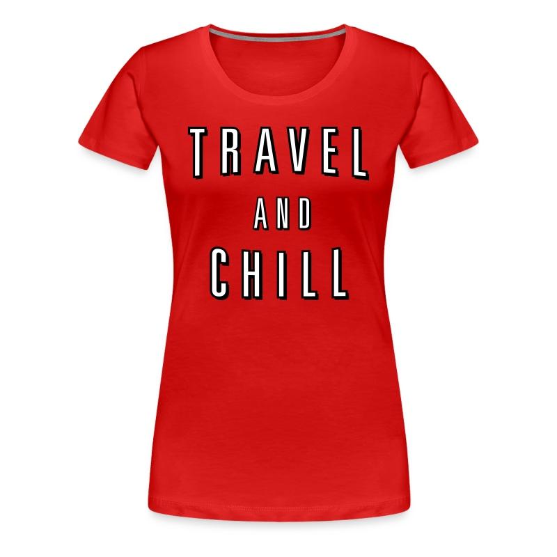Travel and Chill  (skip netflix) - Women's Premium T-Shirt