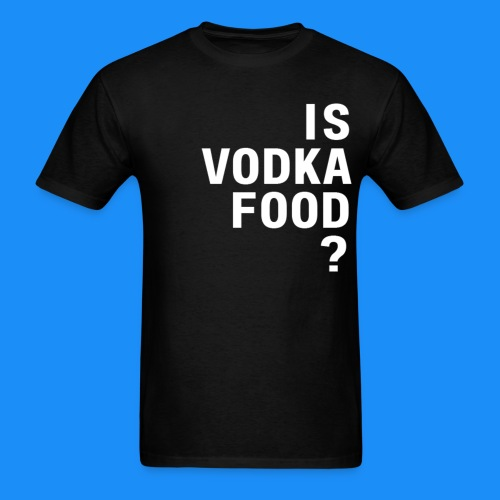 Is Vodka Food? (Man's T-Shirt) - The Ultimate Question - Men's T-Shirt