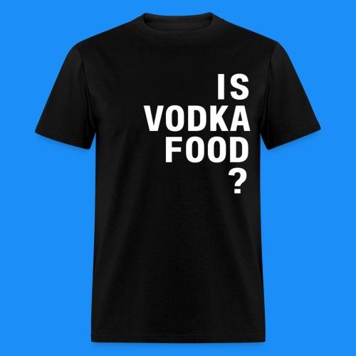 Is Vodka Food? (Man's T-Shirt) - The Ultimate Question - Men's T-Shirt