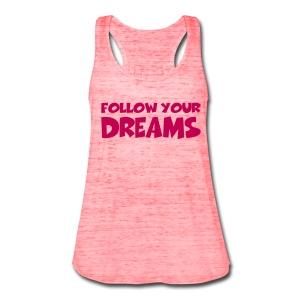 Follow Your Dreams Tank Top - Women's Flowy Tank Top by Bella