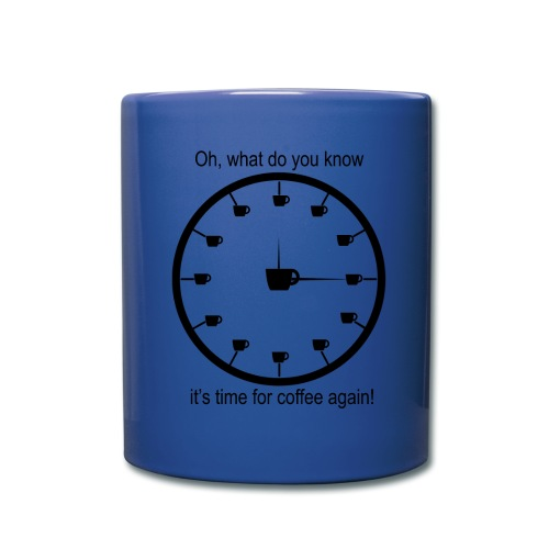 Oh, what do you know it's time for coffee again Mug - Full Color Mug