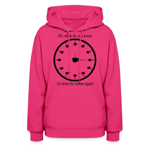 Oh, what do you know it's time for coffee again Women's Hoodie - Women's Hoodie
