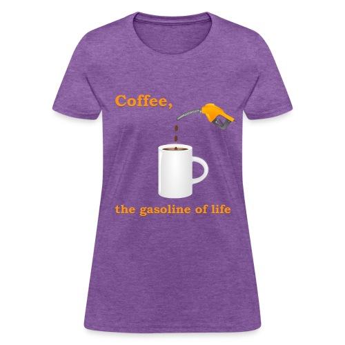 Coffee, the gasoline of life Women's T Shirt - Women's T-Shirt
